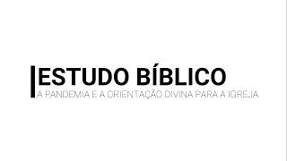 Estudo Bíblico - A pandemia e a orientação divina para a igreja