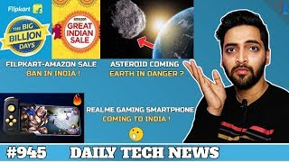 Realme Gaming Phone India,Xiaomi vs Realme Online,Flipkart Amazon Sale Ban,Asteroid Coming #945