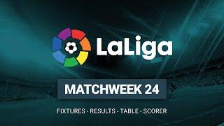 Spanish LA LIGA Santander Matchweek 24 Results - Fixtures - Table - Top Scorers | 18-02-2019