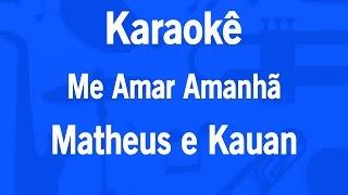 Karaokê Me Amar Amanhã - Matheus e Kauan