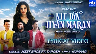 Nit Din Jiyan Maran - Lyrical | Nargis Fakhri | Meet Bros Ft. Taposh | Kumaar