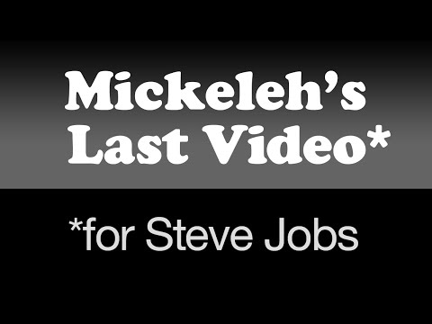 Mickeleh's Last Video (for Steve Jobs)