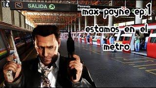 MaxPayne ep:1 estamos en el metro