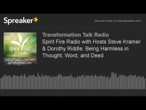 Spirit Fire Radio with Hosts Steve Kramer & Dorothy Riddle: Being Harmless in Thought, Word, and Dee