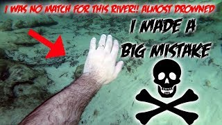WHEN DIVING FOR LOST TREASURES IN A DANGEROUS RIVER GOES WRONG!!  I MADE A HUGE MISTAKE!