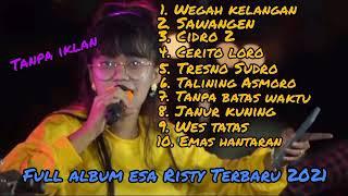 Esa Risty Full Album Terbaru 2021 Wegah Kelangan Salam Tresno Cidro 2 Critoloro Sawangan MP3