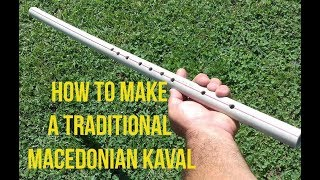 Video How to make a traditional Macedonian KAVAL PVC pipe / Musical instrument DIY for FUN download MP3, 3GP, MP4, WEBM, AVI, FLV Oktober 2018