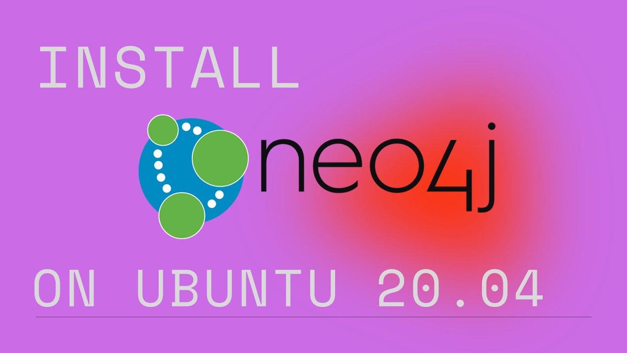 How To Install Neo4j on Ubuntu 20.04