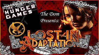 The Hunger Games, Lost in Adaptation ~ The Dom