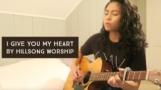 I Give You My Heart - by Hillsong Worship