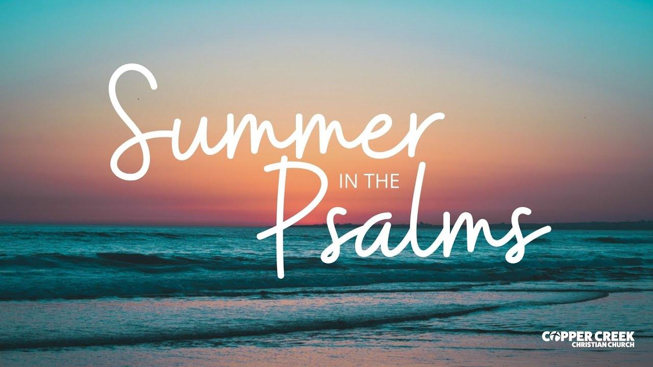Psalm 27 | Summer in the Psalms | Copper Creek Christian Church