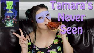 Teenage Mutant Ninja Turtles II - Tamara's Never Seen