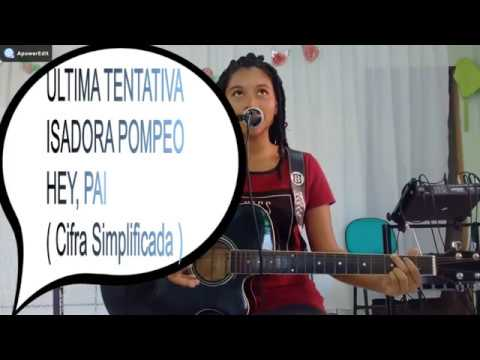 ISADORA POMPEO: HEY, PAI ( Cifra Simplificada )