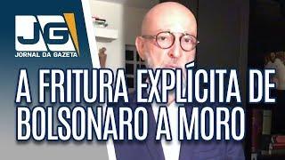 A fritura explícita que Bolsonaro promove de Moro