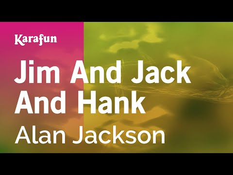 Karaoke Jim And Jack And Hank - Alan Jackson *