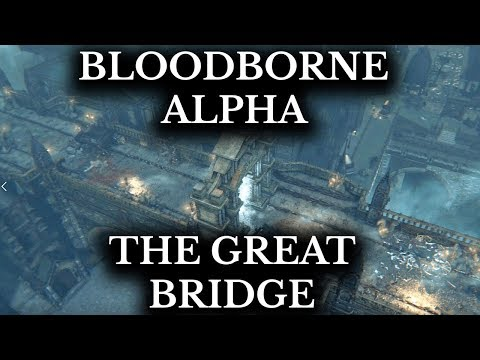 Bloodborne Alpha :: The Great Bridge :: Unseen Details and Cut Content