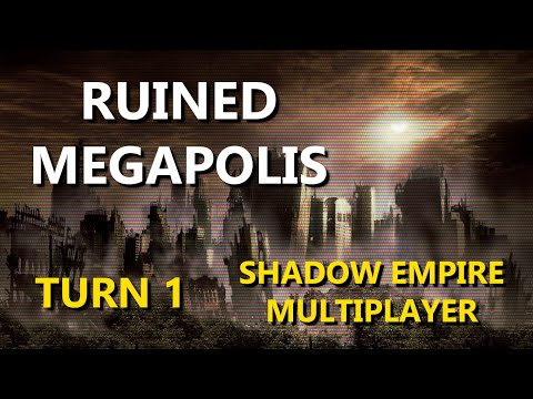 Shadow Empire Multiplayer - Ruined Megapolis Turn 1 |