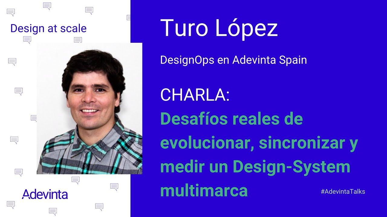 Desafíos reales de un Design System multimarca, Turo López
