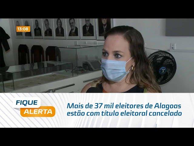 Mais de 37 mil eleitores de Alagoas estão com título eleitoral cancelado