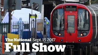 The National for September 15, 2017: London transit attack, DNR requests, #BeccaToldMeTo