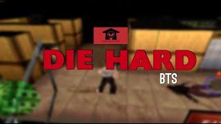 Die hard BTS