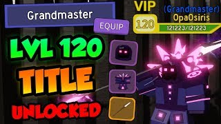 LVL 120 *GRANDMASTER* TITLE UNLOCKED! - ✨Roblox Dungeon Quest