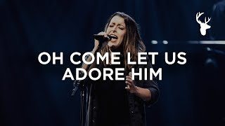O Come Let Us Adore Him - Kalley Heiligenthal | Bethel Music Worship
