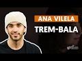 Trem-Bala - Ana Vilela (part. Luan Santana) (aula de violão simplificada)