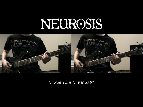 Neurosis - A Sun That Never Sets (Guitar Playthrough)(Both Guitars)