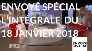 Envoyé spécial. L'intégrale du jeudi 18 janvier 2018 (France 2)