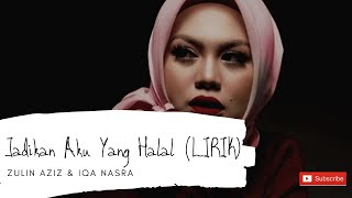 Zulin Aziz & Iqa Nasra | Jadikan Aku Yang Halal (LIRIK)