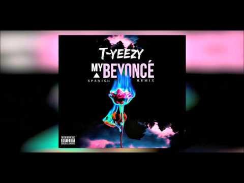 T-Yeezy - My Beyoncé (Spanish Remix)
