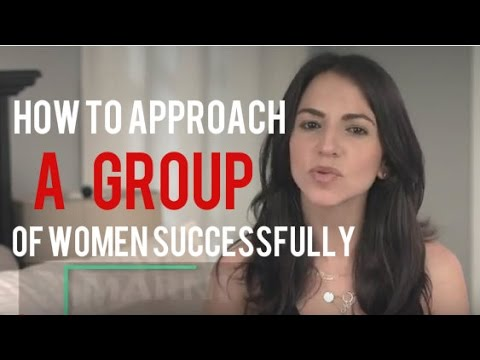 How to approach a group of women successfully youtube ccuart Gallery