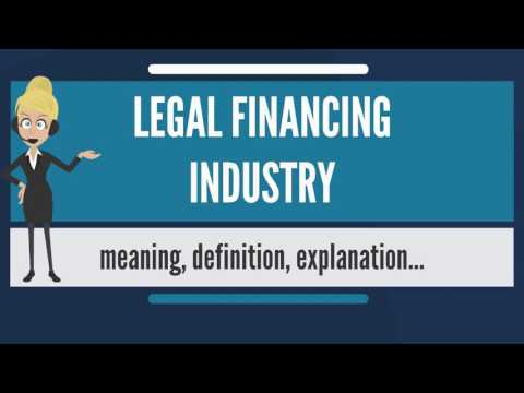 What is LEGAL FINANCING INDUSTRY? What does LEGAL FINANCING INDUSTRY mean?