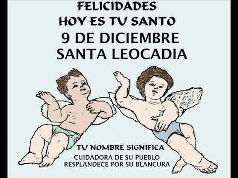 Canción felicitación personalizada santo Santa Leocadia, 9 dicie
