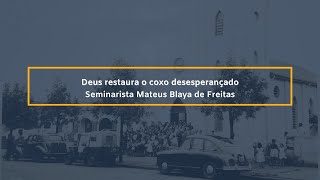 Deus restaura o coxo desesperançado - Seminarista Mateus Blaya de Freitas