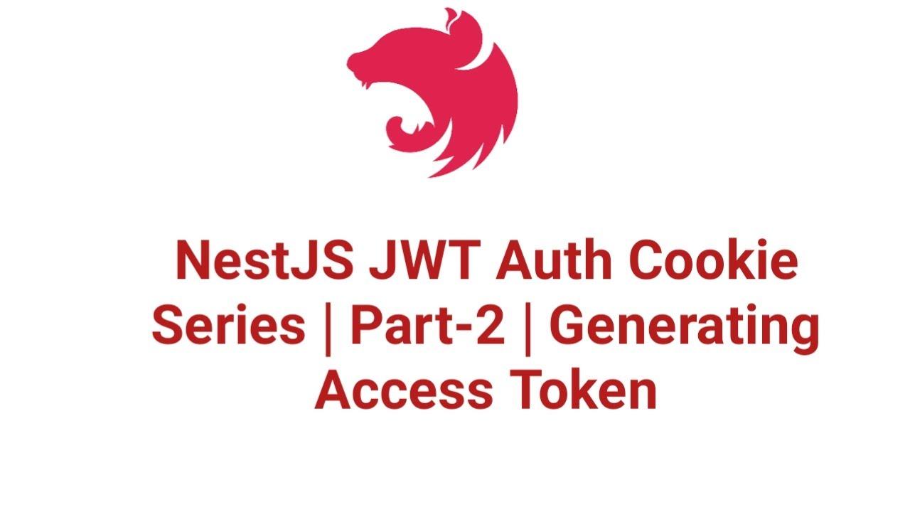 NestJS JWT Auth Cookie Series   Part-2   Generating Access Token
