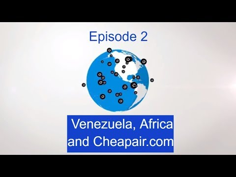 Dash Venezuela and Africa, and Cheapair  -  Ep 2
