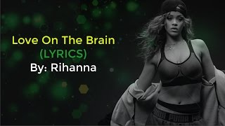 Rihanna Song - Love On The Brain (LYRICS MUSIC VIDEO) Single From The Fifty Shades Darker Soundtrack