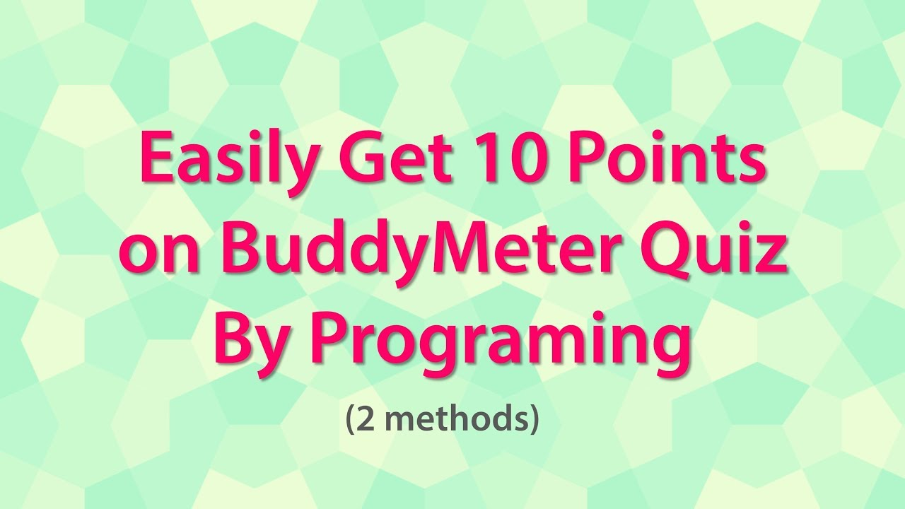 Easily Get 10 Points On Buddymeter Quiz By Programing 2 Methods For Answers