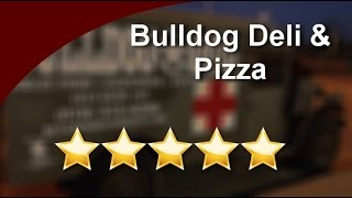 Pizza Reviews Greeley Co (970) 515-6398 Bulldog Deli & Pizza Impressive 5 Star Review By Eyeful...