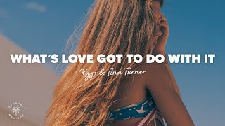 Kygo & Tina Turner - What's Love Got To Do With It (Lyrics)