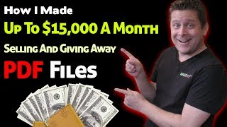 How I Make Up To $15K Or More Each Month Selling And Giving Away Simple PDF Files