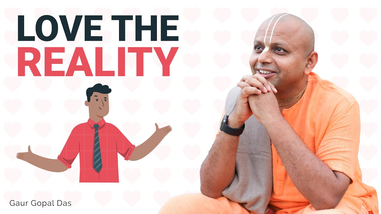 LOVE THE REALITY by Gaur Gopal Das