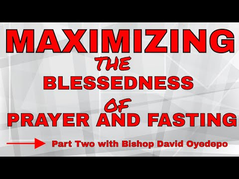 Maximizing The Blessedness Of Prayer And Fasting --- Bishop David Oyedepo