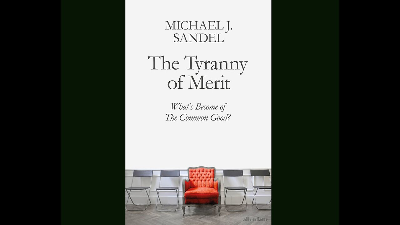 Book Review: The Tyranny of Merit: What's Become of the Common Good? By Michael J. Sandel