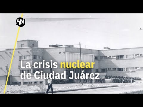 La crisis nuclear de Ciudad Juárez