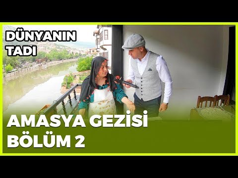 Dünyanın Tadı - Amasya-2 | 18 Mayıs 2019