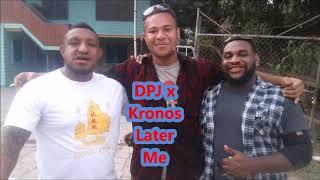 DPJ X KRONOS [B-Rad Prod] - LATER ME, (PNG MUSIC 2018)