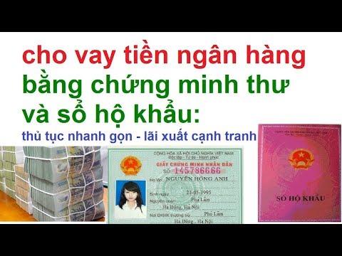 Cho Vay Tiền Ngân Hàng Bằng Chứng Minh Thư Sổ Hộ Khẩu/ Cho Vay Tiền Bằng Cmt Và Sổ Hộ Khẩu